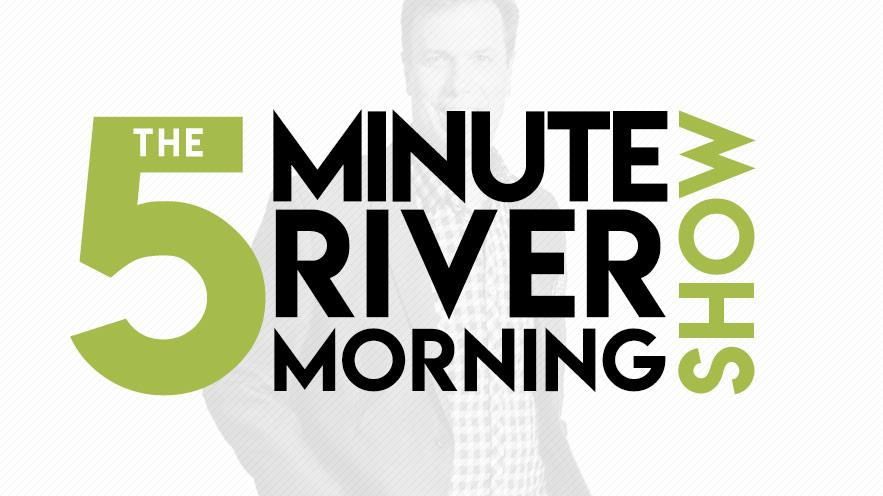 The 5 Minute River Morning Show with Mark Lander