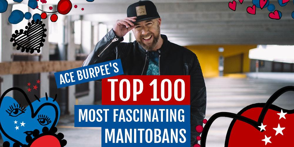 Ace Burpee's Top 100 Most Fascinating Manitobans 2018